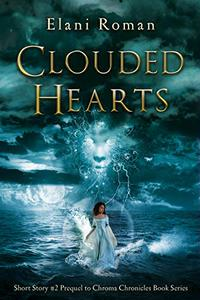 Clouded Hearts: Short Story #2 Prequel to Chroma Chronicles Book Series