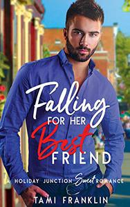 Falling For Her Best Friend: A Sweet & Clean Small Town Romance