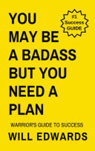 You May be a Badass but You Need a Plan: A Warriors Guide to Success