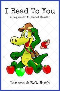 I Read To You: A Beginner Alphabet Reader