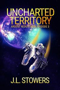 Uncharted Territory: Ardent Redux Saga: Episode 3