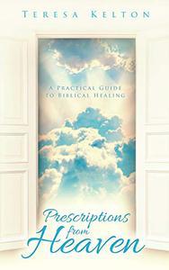 Prescriptions from Heaven: A Practical Guide to Biblical Healing