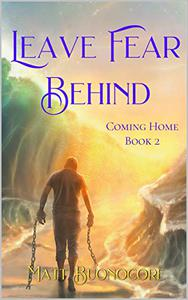 Leave Fear Behind: Coming Home Book 2