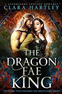 The Dragon Fae King: A Standalone Fantasy Romance