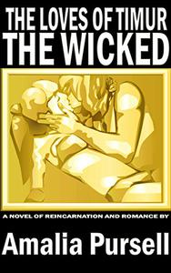 The Loves of Timur, The Wicked: A Novel of Reincarnation and Romance