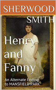 Henry and Fanny: An Alternate Ending to MANSFIELD PARK