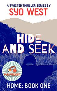 Hide and Seek: A Twisted Thriller by Syd West: Home Series Book 1