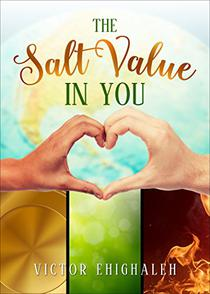 The Salt Value in You: Making the World a Better Place by Becoming a Better and Positive You
