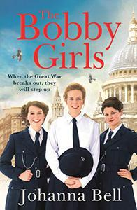 The Bobby Girls: Book One in a gritty new WW1 series about the first ever female police officers
