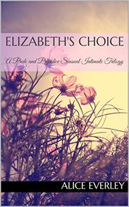 Elizabeth's Choice: A Pride and Prejudice Sensual Intimate Trilogy
