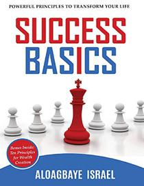 Success Basics: Simple principles for anyone to achieve success