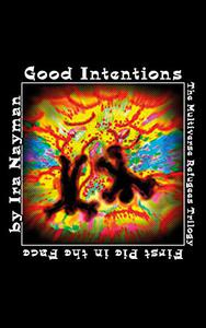 Good Intentions: The Multiverse Refugees Trilogy: The First Pie in the Face