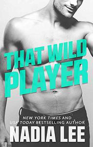 That Wild Player: A Standalone Bad Boy Billionaire & (Former) Good Girl Romantic Comedy