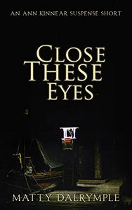 Close These Eyes: An Ann Kinnear Suspense Short