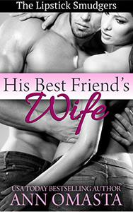 His Best Friend's Wife: A quick and fun shot of steamy romance