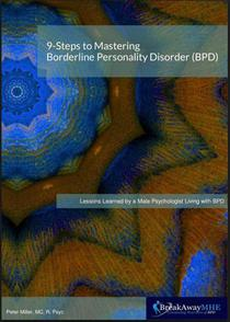 9-Steps to Mastering Borderline Personality Disorder (BPD): Lessons Learned by a Male Psychologist Living with BPD