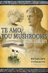Te Amo, You Mushrooms