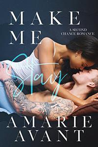 Make Me Stay: A Second Chance Romance (Make Me Stay: A Second Chance Romance