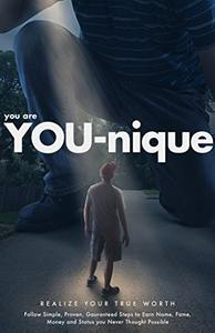 You Are YOU-nique; Realize Your True Worth: Earn Name, Fame, Money and Status You Never Thought Possible