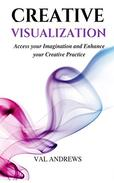 Creative Visualization: Access Your Imagination And Enhance Your Creative Practice
