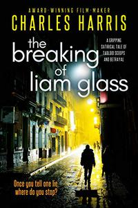 The Breaking of Liam Glass: A gripping satirical tale of tabloid scoops and betrayal