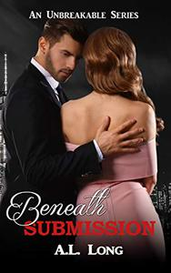 Beneath Submission: (An Unbreakable Series) Romantic Suspense