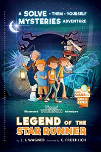 Legend of the Star Runner: A Solve-Them-Yourself Mysteries Adventure