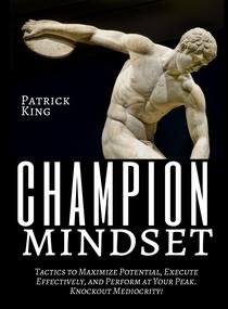 Champion Mindset: Tactics to Maximize Potential, Execute Effectively, & Perform at Your Peak - Knockout Mediocrity!