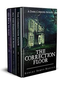 The Dark Corners Series: Books 1-3: The Correction Floor, All the Darkness is Alive, Go Back to Sleep