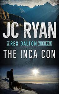 The Inca Con: A Rex Dalton Thriller