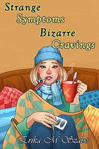 Strange Symptoms and Bizarre Cravings
