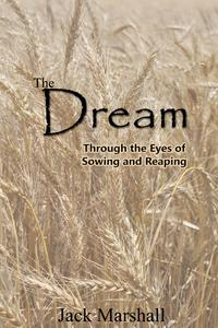 The Dream - Through the Eyes of Sowing and Reaping