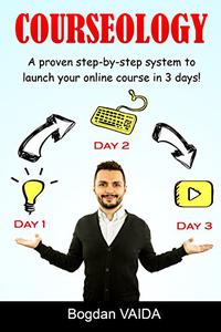 Courseology: A proven step-by-step system to launch your online course in 3 days!