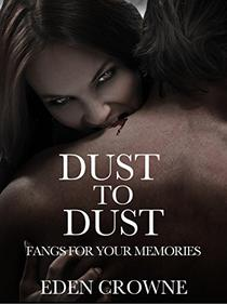 Dust to Dust: Fangs For Your Memories
