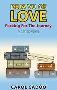 Deja Vu of Love Packing For The Journey: Book One of a Five Book Series