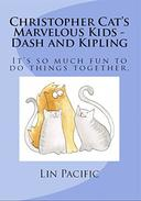 Christopher Cat's Marvelous Kids - Dash and Kipling: These brothers find out in a surprising way that it is so much fun to do things together.