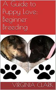 A Guide to Puppy Love; Beginner Breeding
