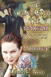 The Brat With The Phoenix Tattoo: Summer: (BDSM Second Chance Romance)