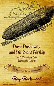 Dave Dashaway and His Giant Airship (annotated): A Workman Classic Schoolbook