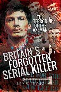 Britain's Forgotten Serial Killer: The Terror of the Axeman