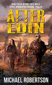 After Edin: Book five of Beyond These Walls - A Post-Apocalyptic Survival Thriller