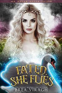 Fated, She Flies: A Dark and Twisted Swan Princess Retelling