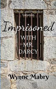 Imprisoned with Mr. Darcy: A Pride and Prejudice Variation