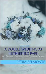 A Double Wedding at Netherfield Park: A Pride and Predjudice Sensual Intimate Pairing