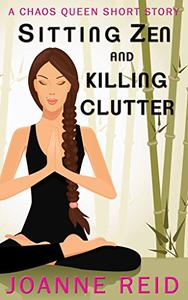 Sitting Zen and Killing Clutter: A Chaos Queen Short Story
