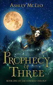 Prophecy of Three: Book one of The Starseed Trilogy
