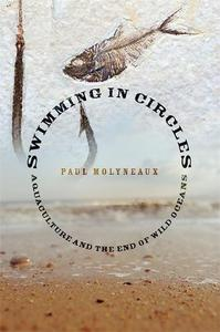 Swimming in Circles: Aquaculture and the End of Wild Oceans