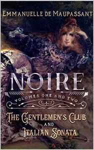 Noire: The Gentlemen's Club and Italian Sonata : Volumes One and Two of the Noire series
