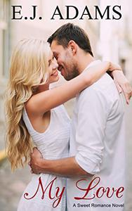 My Love: A Sweet Romance Novel: Volume 1