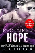 Reclaimed Hope: The Complete Trilogy: Her Truth is a Lie. His Lie Holds the Truth.